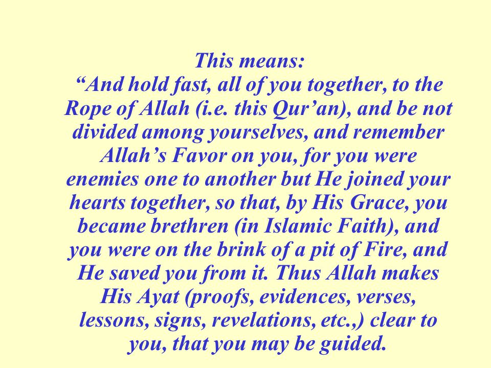 This means: And hold fast, all of you together, to the Rope of Allah (i.e.