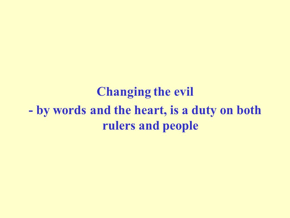 Changing the evil - by words and the heart, is a duty on both rulers and people