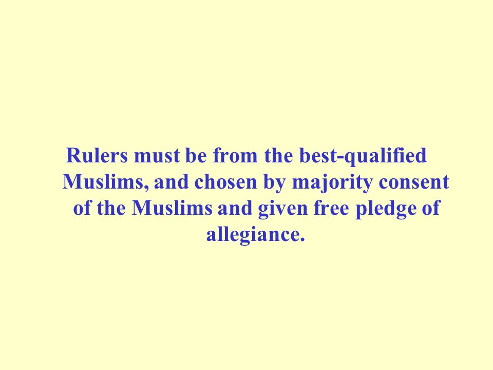 Rulers must be from the best-qualified Muslims, and chosen by majority consent of the Muslims and given free pledge of allegiance.