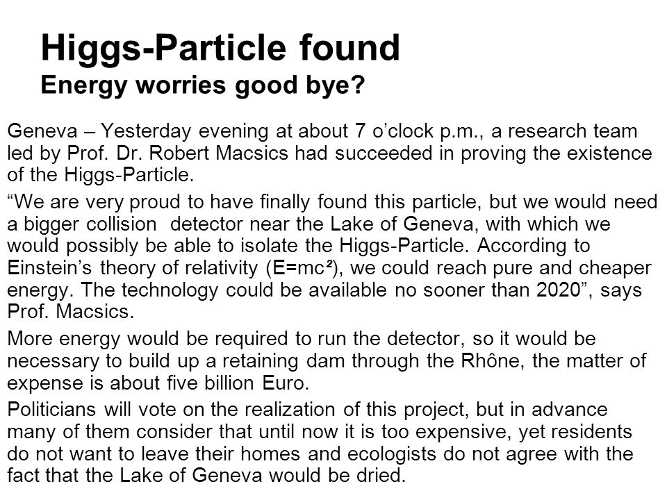 Higgs-Particle found Energy worries good bye? Geneva – Yesterday evening at about 7 o'clock p.m., a research team led by Prof. Dr. Robert Macsics had