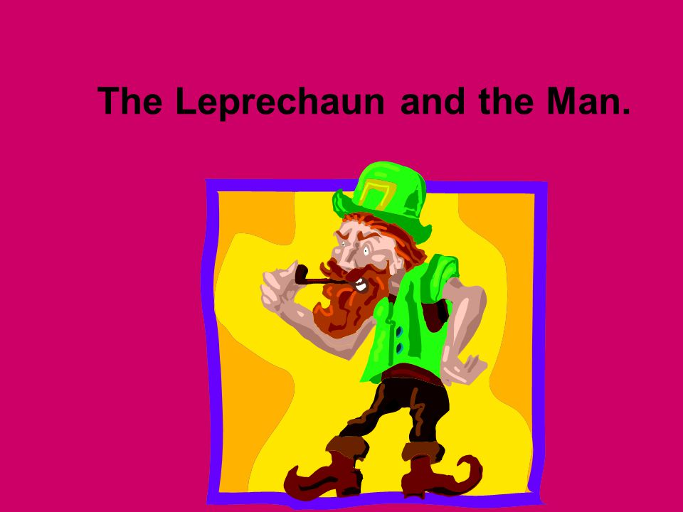 Once there was a leprechaun that lived in a small house at the edge of the forest.