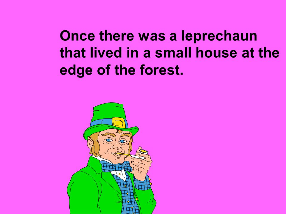 The leprechaun was a smart fellow but very greedy. He loved gold.