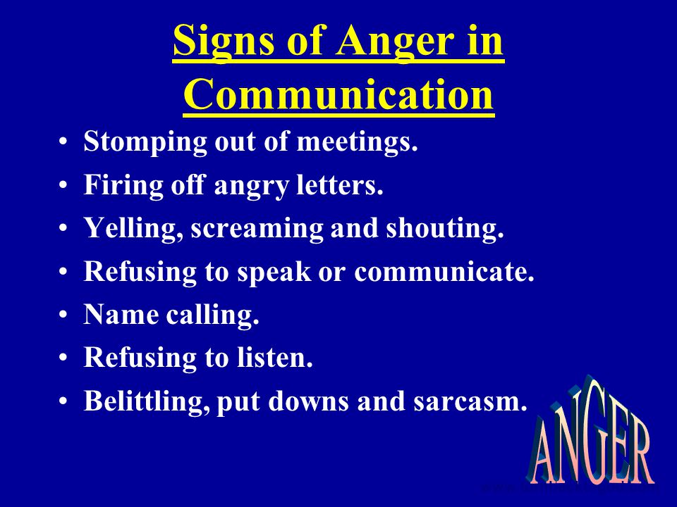 Signs of Anger in Communication Stomping out of meetings.