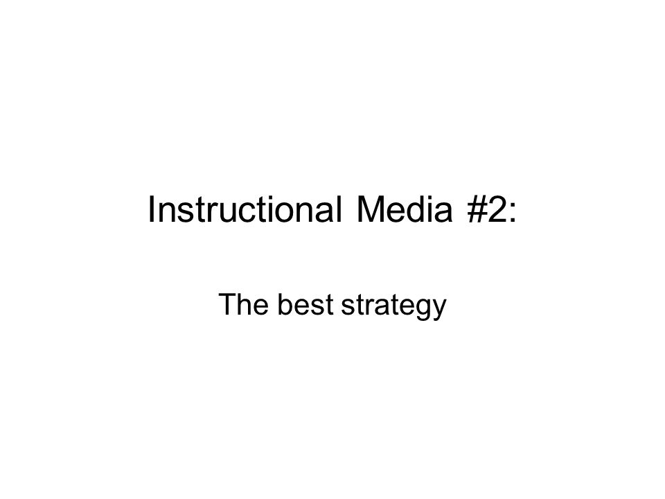 Instructional Media #2: The best strategy