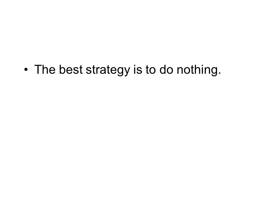 The best strategy is to do nothing.