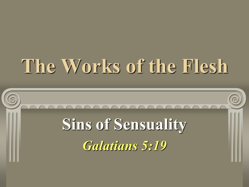 The Works of the Flesh Sins of Sensuality Galatians 5:19