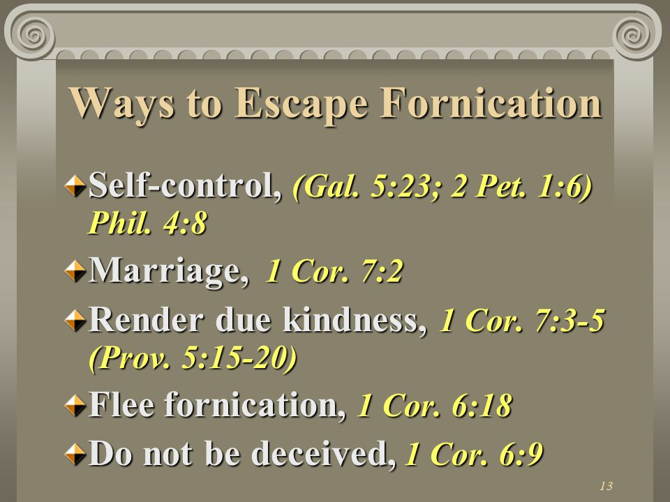 13 Ways to Escape Fornication Self-control, (Gal. 5:23; 2 Pet.