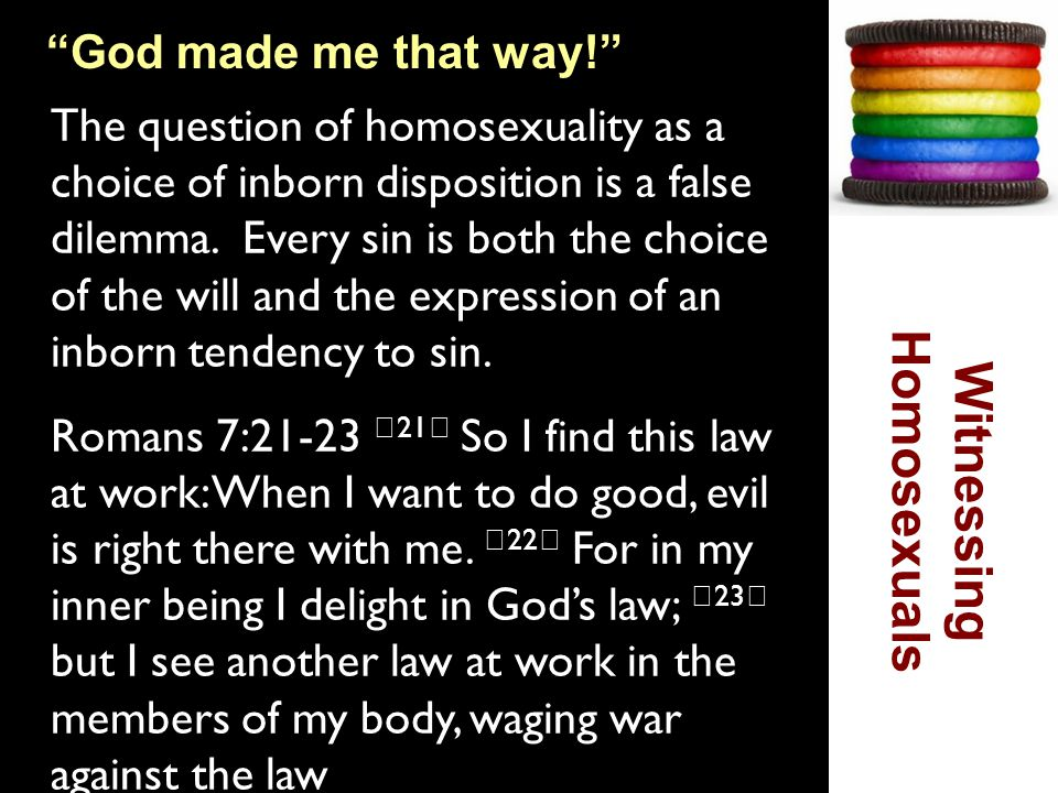 God made me that way! The question of homosexuality as a choice of inborn disposition is a false dilemma.