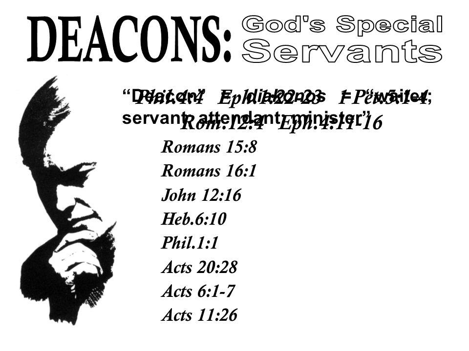 Phil.4:4 Eph.1:22-23 1 Pet.5:1-4 Rom.12:4 Eph.4:11-16 Deacon = diakonos = waiter; servant; attendant; minister Romans 15:8 Romans 16:1 John 12:16 Heb.6:10 Phil.1:1 Acts 20:28 Acts 6:1-7 Acts 11:26