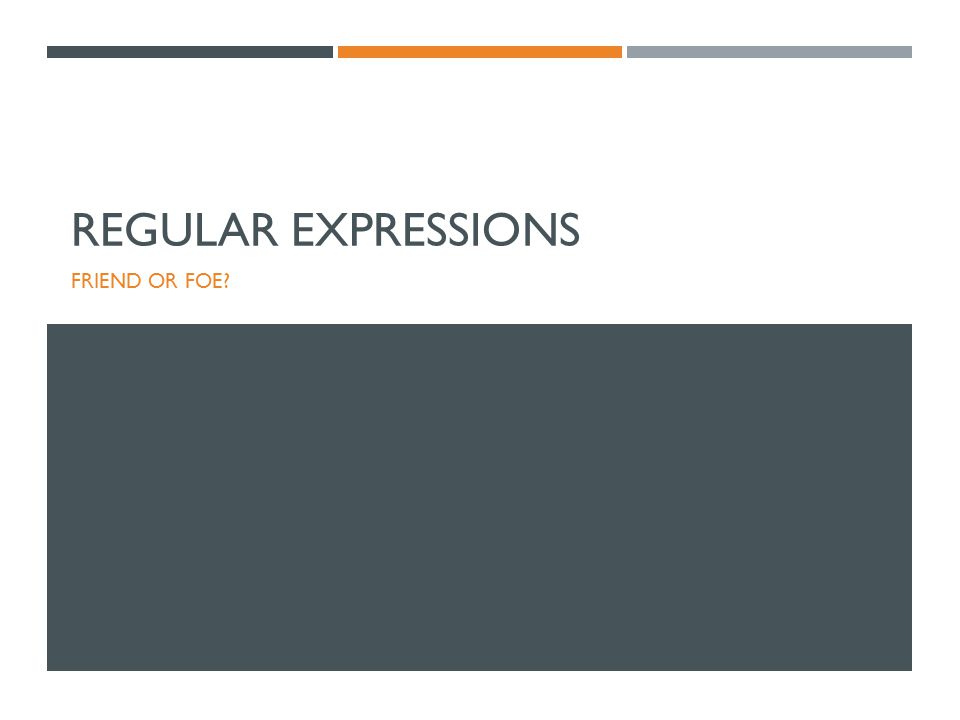REGULAR EXPRESSIONS FRIEND OR FOE