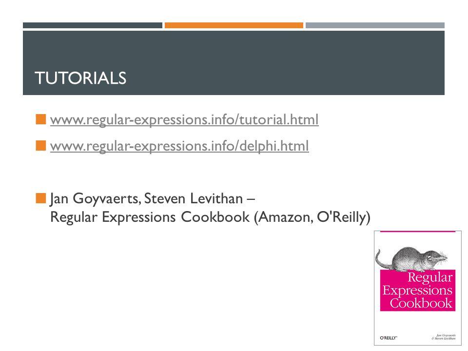 TUTORIALS www.regular-expressions.info/tutorial.html w w.regular-expressions.info/delphi.html Jan Goyvaerts, Steven Levithan – Regular Expressions Coo