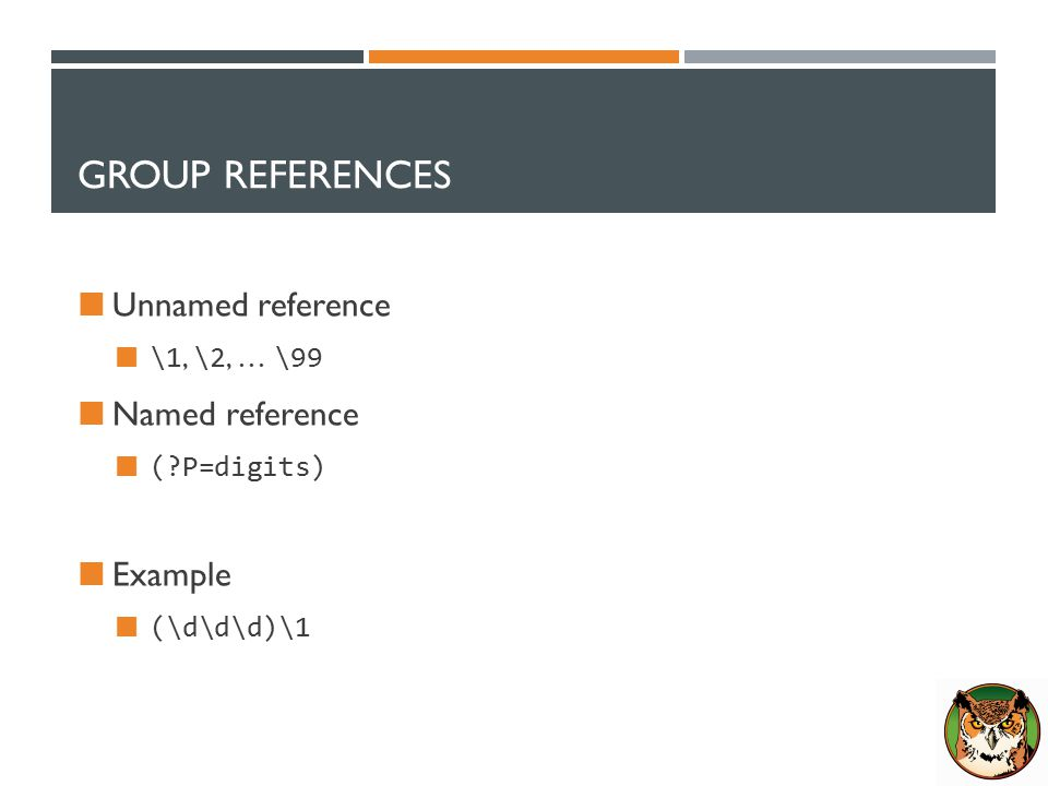 GROUP REFERENCES Unnamed reference \1, \2, … \99 Named reference ( P=digits) Example (\d\d\d)\1