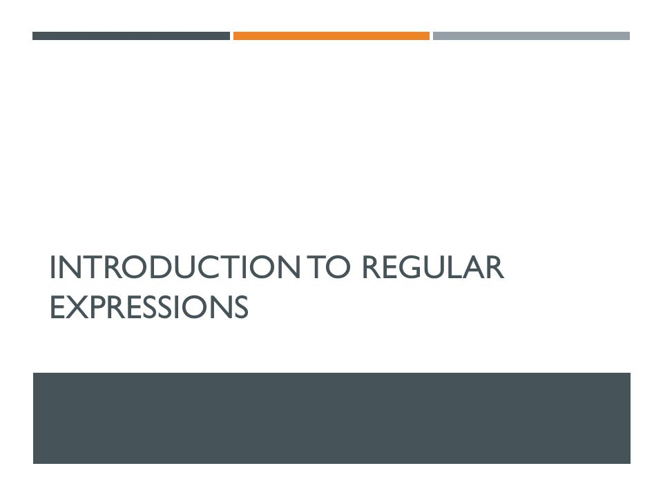 INTRODUCTION TO REGULAR EXPRESSIONS