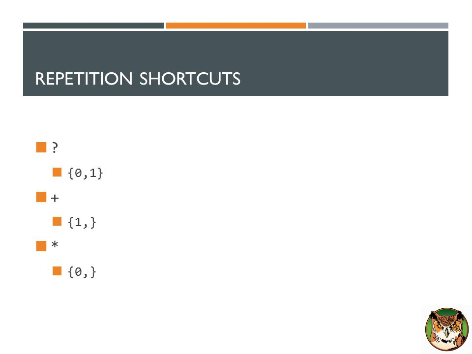 REPETITION SHORTCUTS {0,1} + {1,} * {0,}