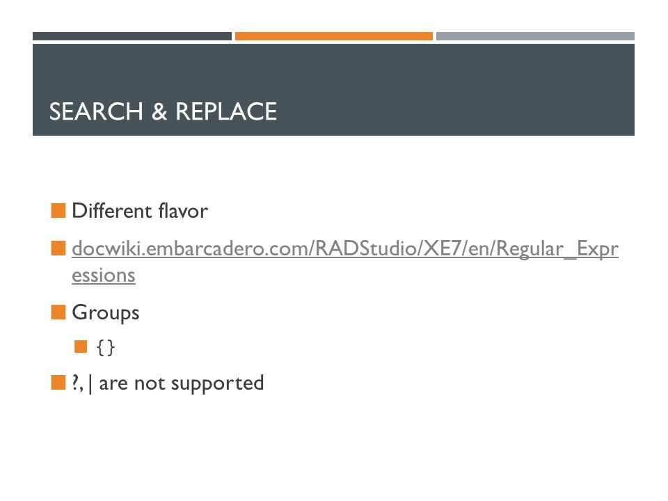 SEARCH & REPLACE Different flavor docwiki.embarcadero.com/RADStudio/XE7/en/Regular_Expr essions Groups {} , | are not supported