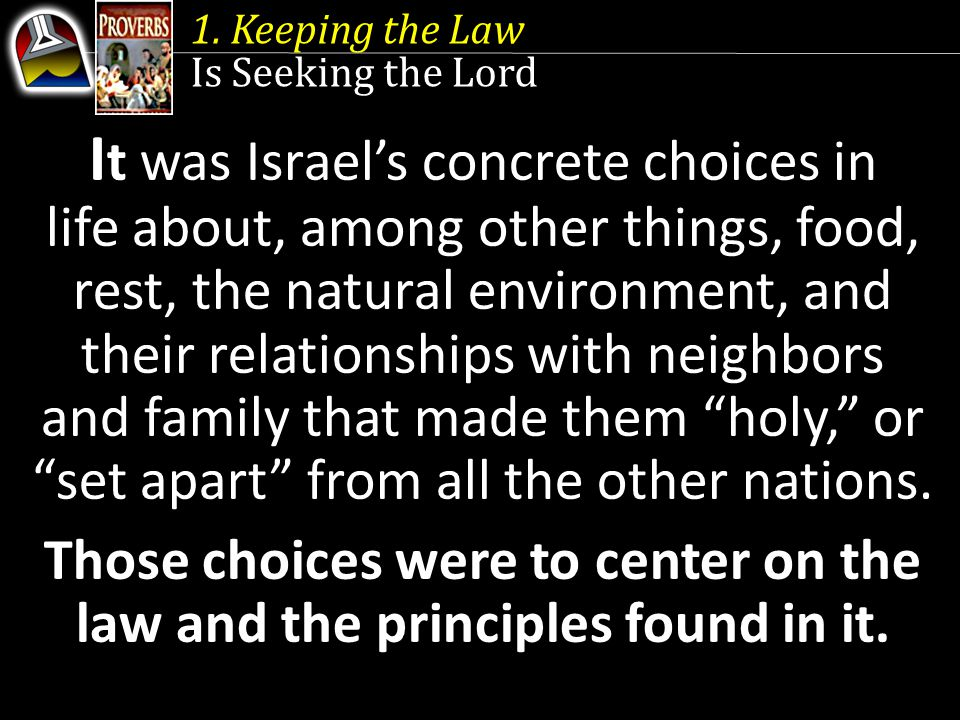 1. Keeping the Law Is Seeking the Lord I t was Israel's concrete choices in life about, among other things, food, rest, the natural environment, and t