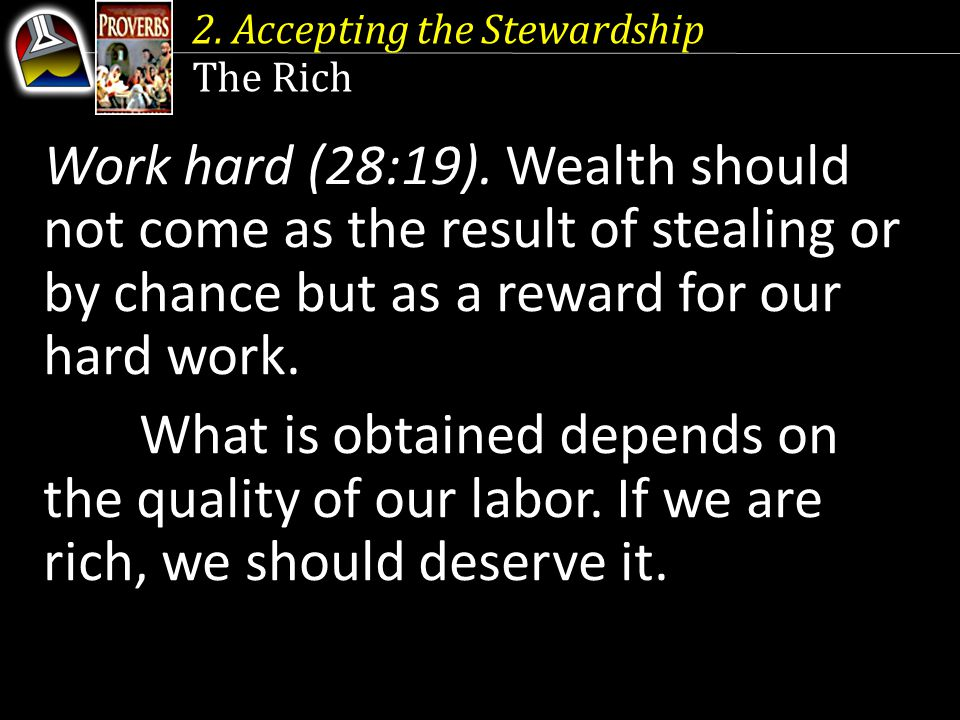 2. Accepting the Stewardship The Rich Work hard (28:19).