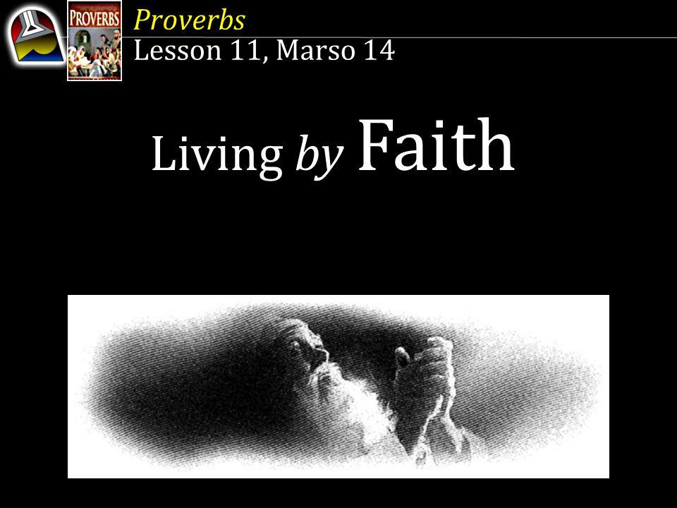 Proverbs Lesson 11, Marso 14 Proverbs Lesson 11, Marso 14 Living by Faith