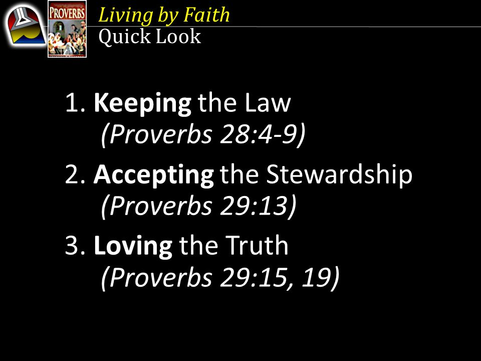 Living by Faith Quick Look 1. Keeping the Law (Proverbs 28:4-9) 2.