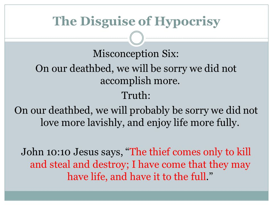 The Disguise of Hypocrisy Misconception Six: On our deathbed, we will be sorry we did not accomplish more.