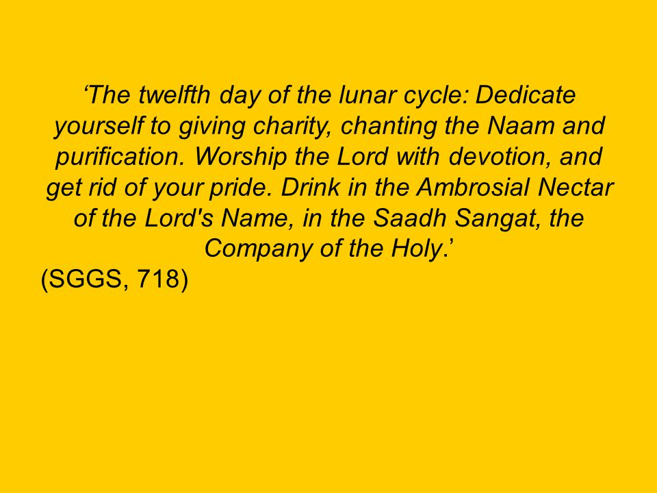 'The twelfth day of the lunar cycle: Dedicate yourself to giving charity, chanting the Naam and purification.