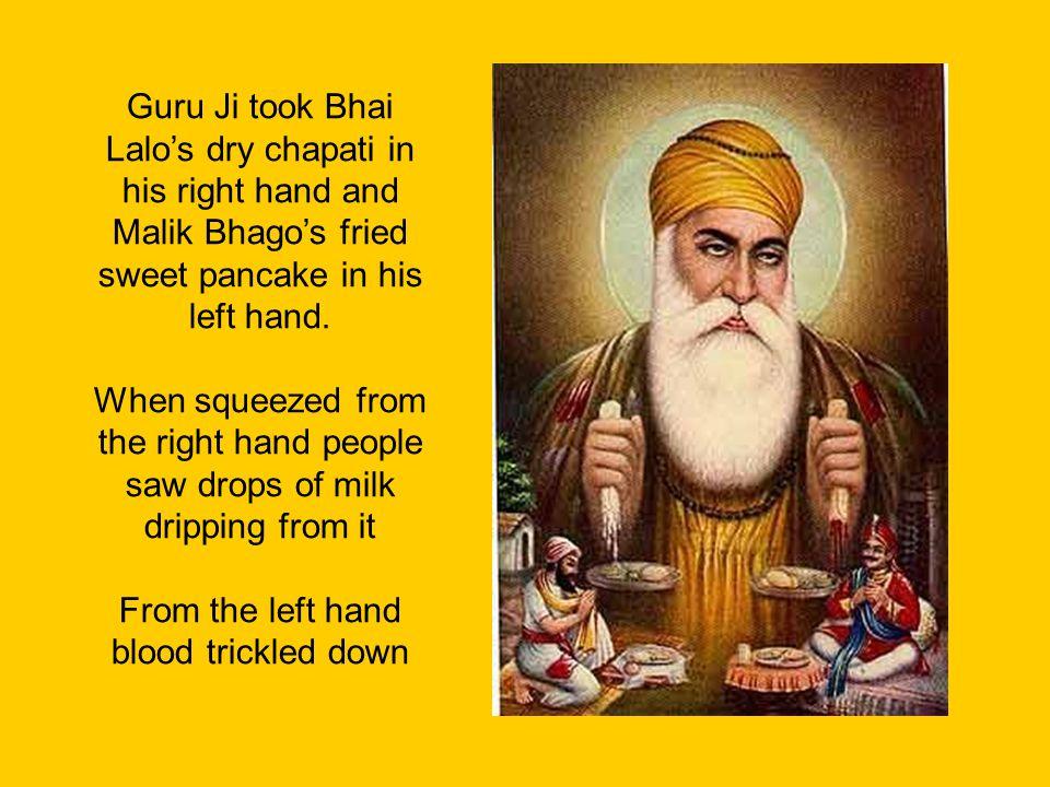 Guru Ji took Bhai Lalo's dry chapati in his right hand and Malik Bhago's fried sweet pancake in his left hand.