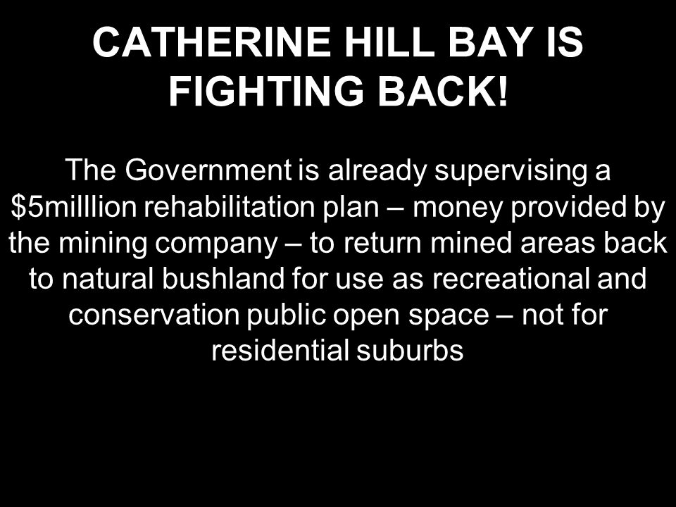 CATHERINE HILL BAY IS FIGHTING BACK! The Government is already supervising a $5milllion rehabilitation plan – money provided by the mining company – t