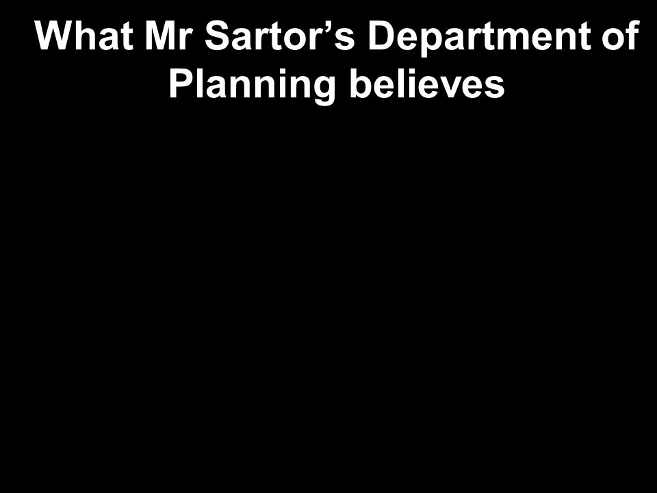What Mr Sartor's Department of Planning believes