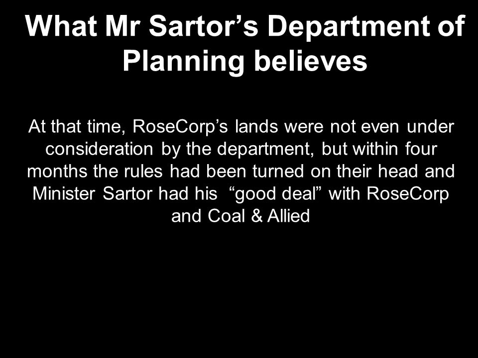 What Mr Sartor's Department of Planning believes At that time, RoseCorp's lands were not even under consideration by the department, but within four m