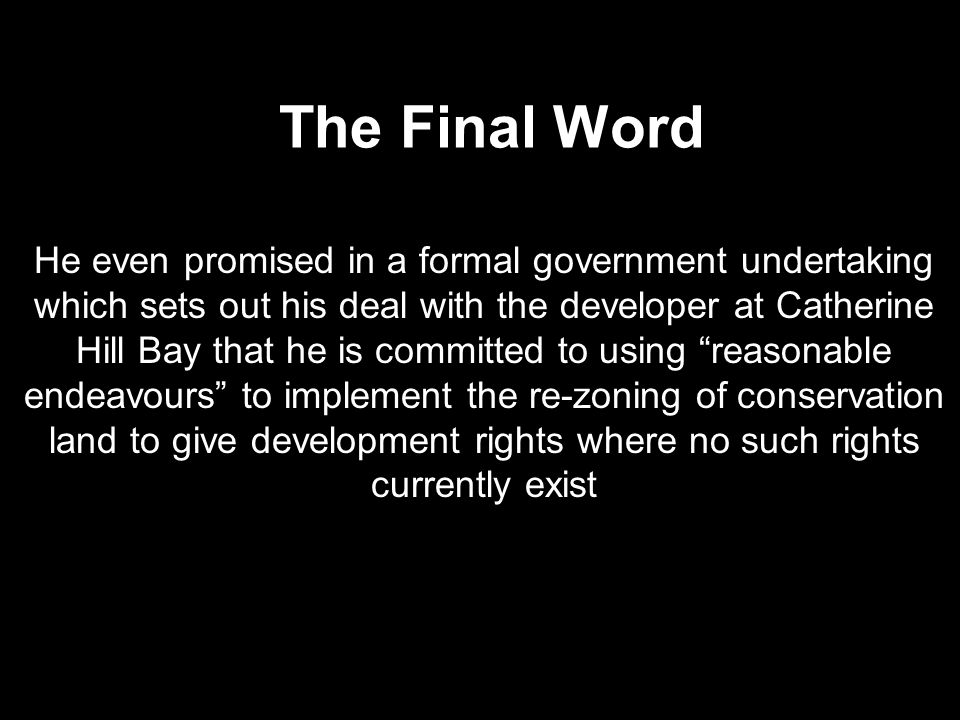 The Final Word He even promised in a formal government undertaking which sets out his deal with the developer at Catherine Hill Bay that he is committ