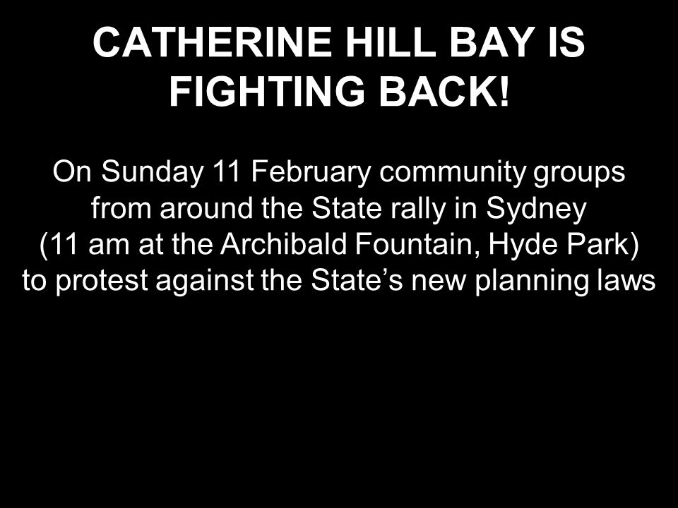 On Sunday 11 February community groups from around the State rally in Sydney (11 am at the Archibald Fountain, Hyde Park) to protest against the State