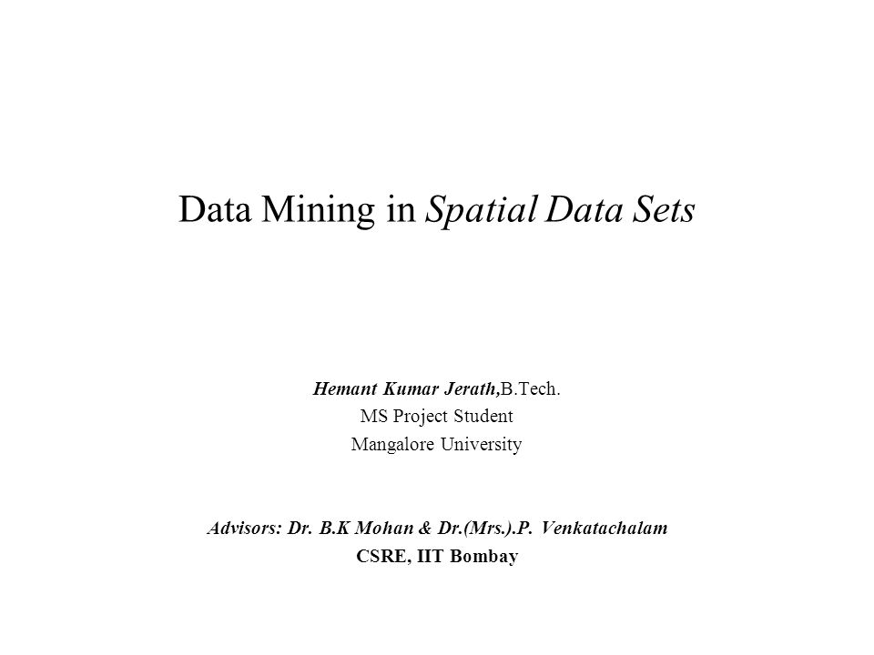 Data Mining in Spatial Data Sets Hemant Kumar Jerath,B.Tech.