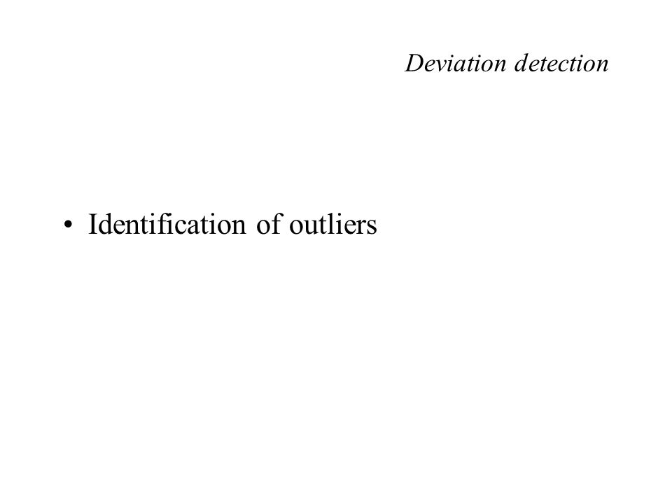Deviation detection Identification of outliers
