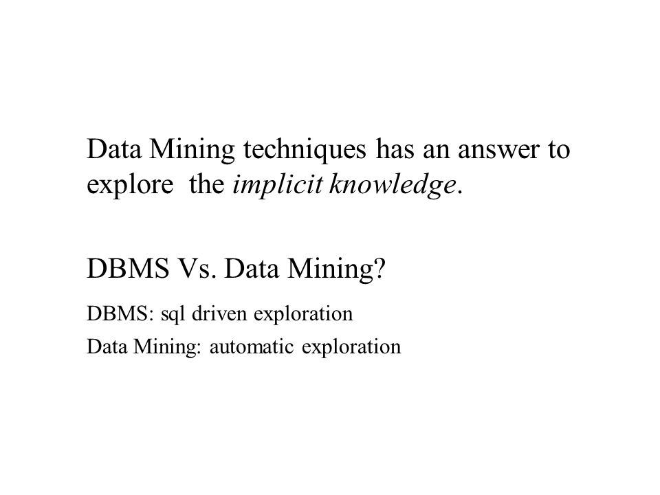 Data Mining Definition: Data Mining is analysis of (often large) observational data sets to find implicit relationships and to summarize the data in a novel ways that are both understandable and useful to the data owner.[Hand, et al]