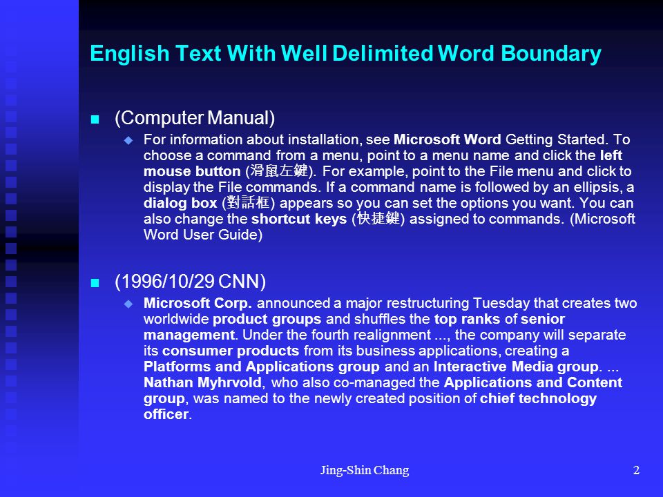 Jing-Shin Chang2 English Text With Well Delimited Word Boundary (Computer Manual)  For information about installation, see Microsoft Word Getting Started.