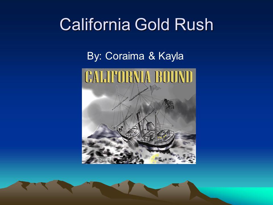 California Gold Rush By: Coraima & Kayla