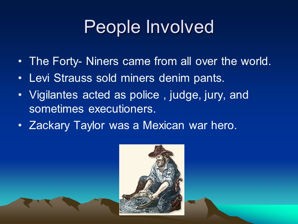 People Involved The Forty- Niners came from all over the world.