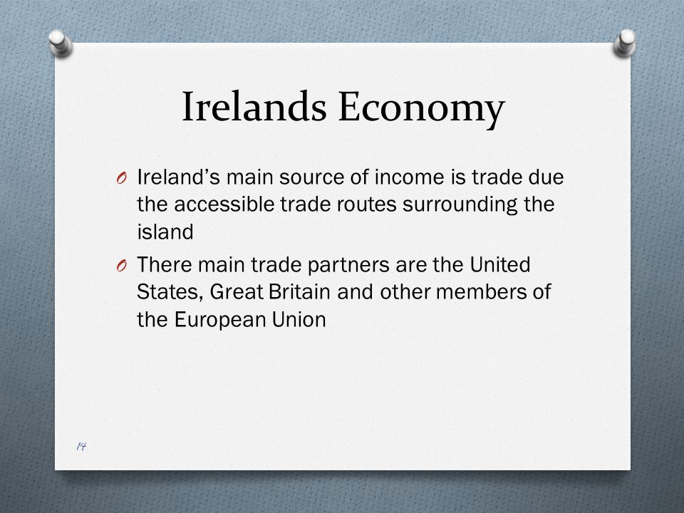 Work ethic O The work ethic is very high due to the hard labor of the agricultural business that is so important to Irelands economy and culture O They are greedy people and they want to monopolize many things so that they are gaining the greatest profit 6