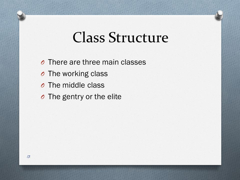 Class Structure O There are three main classes O The working class O The middle class O The gentry or the elite 13