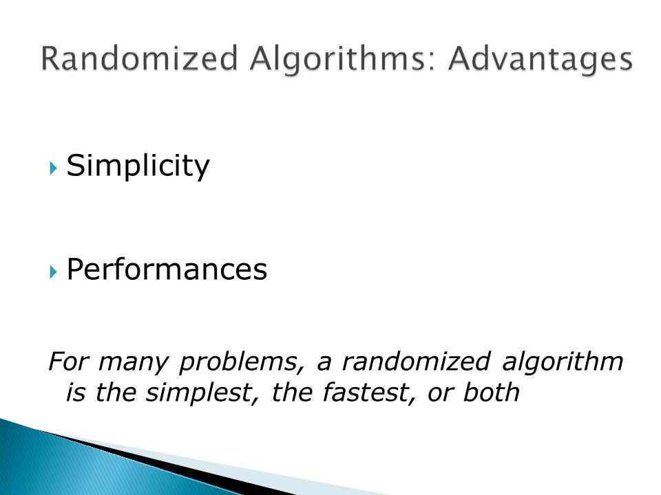  Simplicity  Performances For many problems, a randomized algorithm is the simplest, the fastest, or both