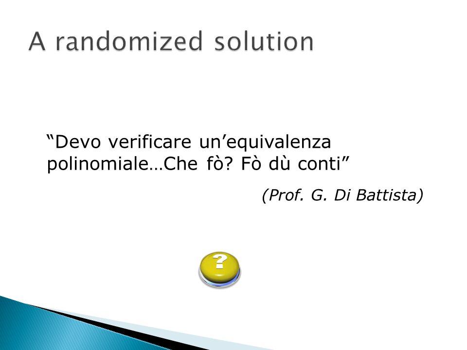 """""""Devo verificare un'equivalenza polinomiale…Che fò? Fò dù conti"""" (Prof. G. Di Battista)"""