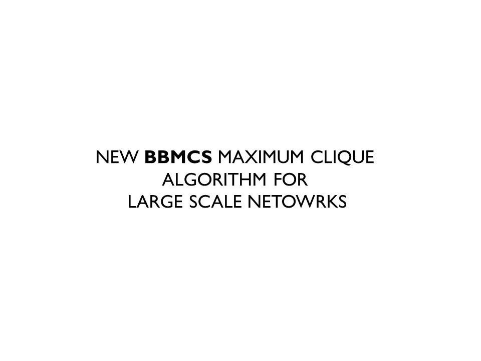NEW BBMCS MAXIMUM CLIQUE ALGORITHM FOR LARGE SCALE NETOWRKS