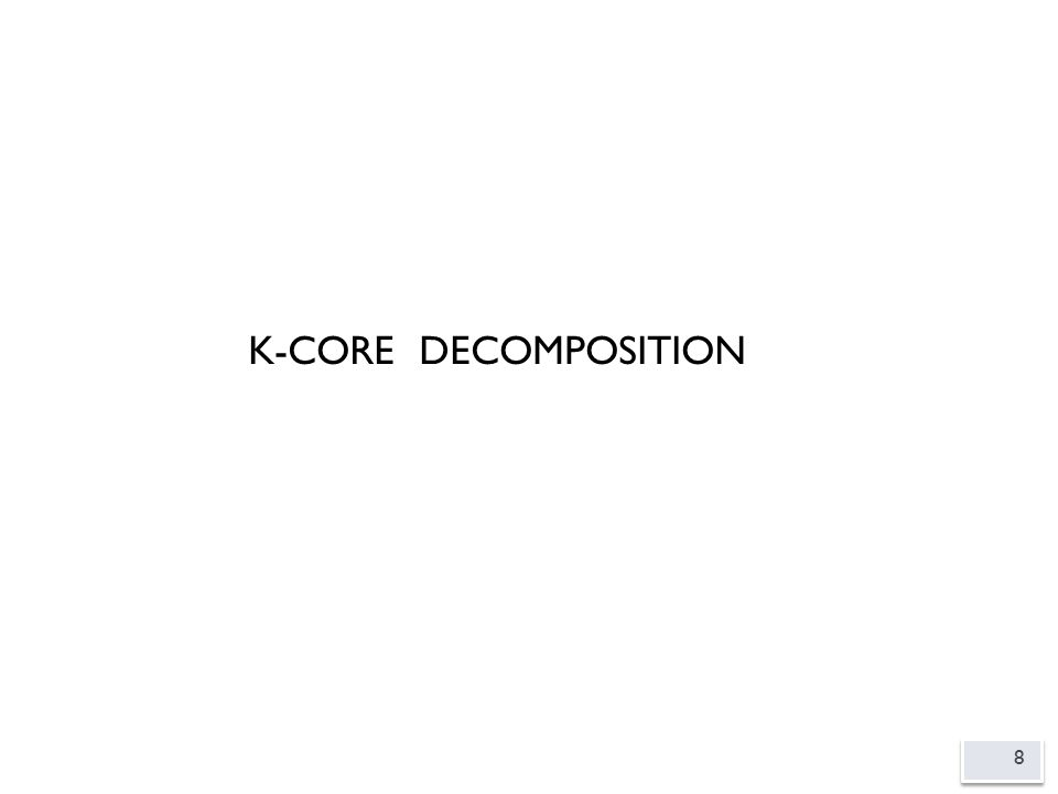 8 K-CORE DECOMPOSITION