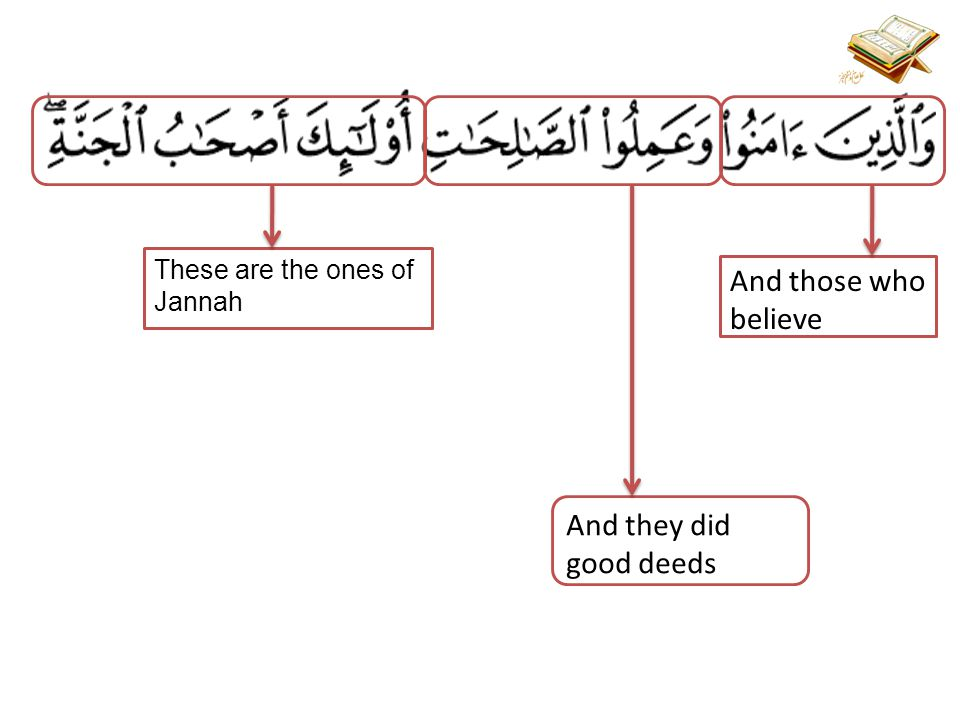 And those who believe These are the ones of Jannah And they did good deeds