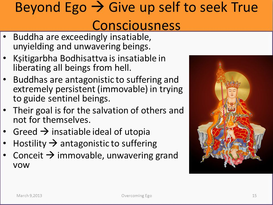 Beyond Ego  Give up self to seek True Consciousness Buddha are exceedingly insatiable, unyielding and unwavering beings.