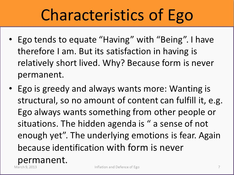 Characteristics of Ego Ego tends to equate Having with Being .
