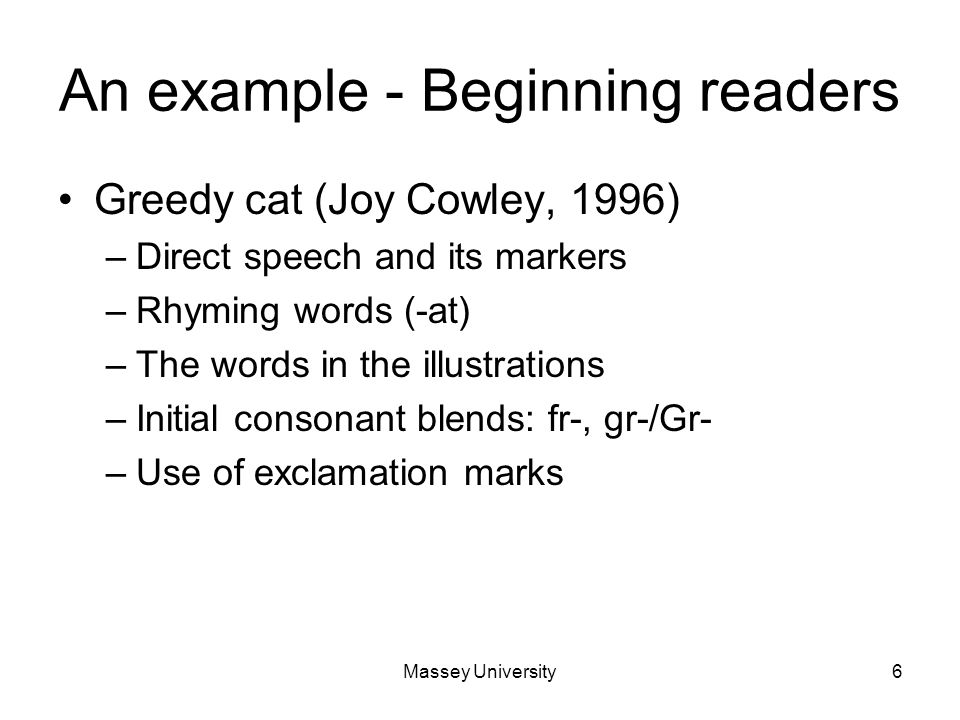 Massey University6 An example - Beginning readers Greedy cat (Joy Cowley, 1996) –Direct speech and its markers –Rhyming words (-at) –The words in the