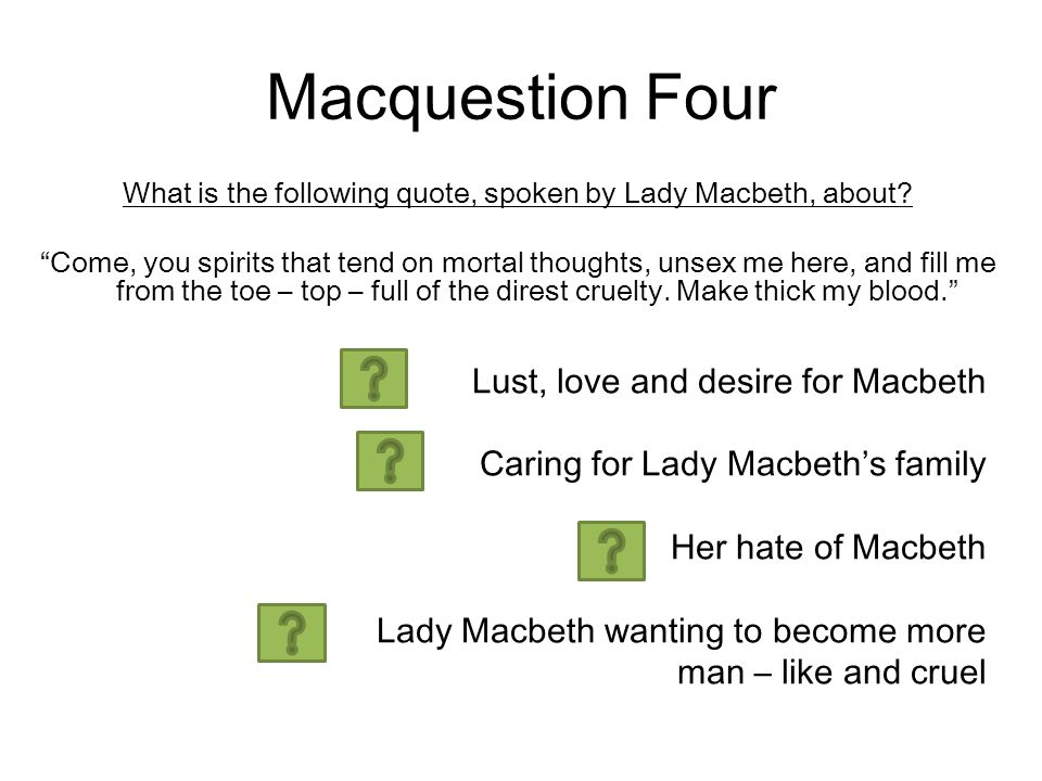 Macquestion Four What is the following quote, spoken by Lady Macbeth, about.
