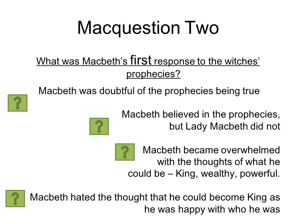 Macquestion Two What was Macbeth's first response to the witches' prophecies.