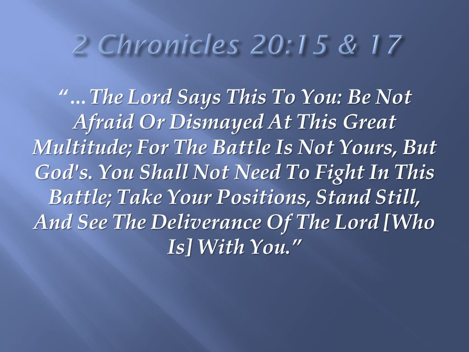 The Lord Says This To You: Be Not Afraid Or Dismayed At This Great Multitude; For The Battle Is Not Yours, But God's. You Shall Not Need To Fight In T